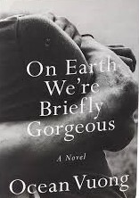 Image For On Earth We're Briefly Gorgeous by Ocean Vuong